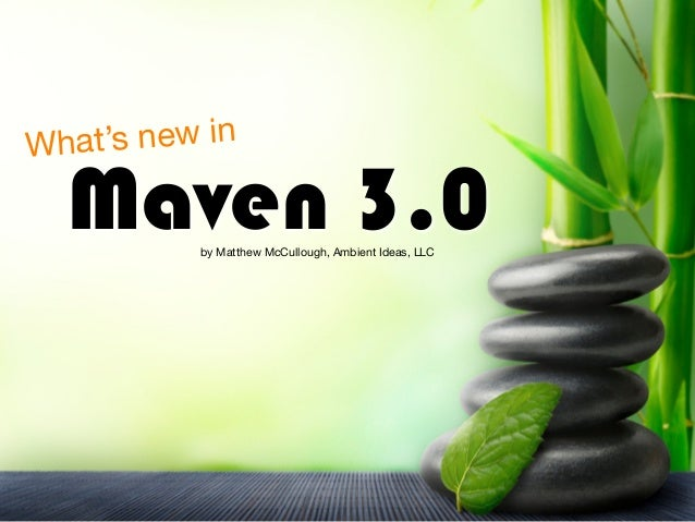 Maven 3.0 What's new in by Matthew McCullough, Ambient Ideas, LLC