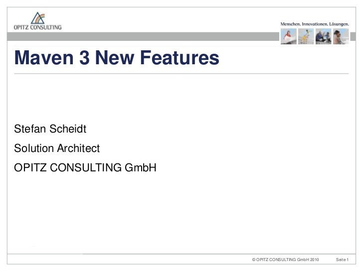 Stefan Scheidt<br />Solution Architect<br />OPITZ CONSULTING GmbH<br />Maven 3 New Features<br />