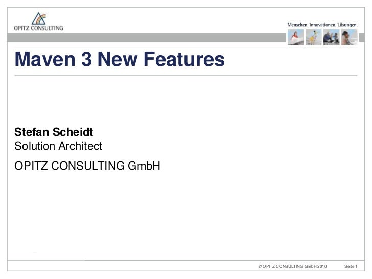Stefan ScheidtSolution Architect<br />OPITZ CONSULTING GmbH<br />Maven 3 New Features<br />