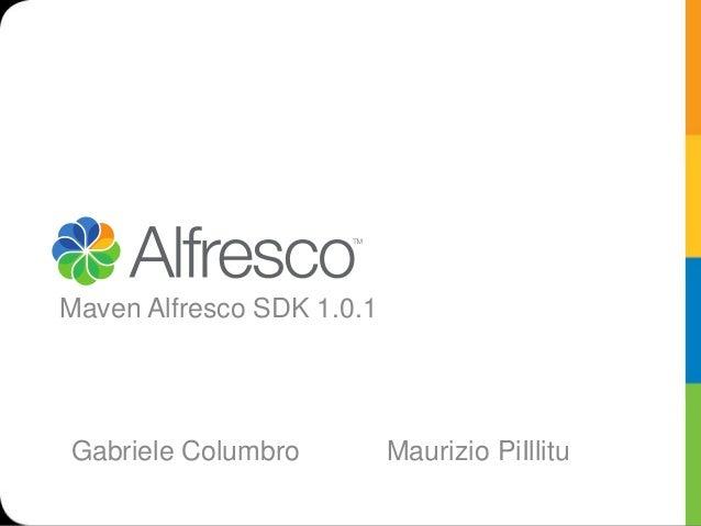 Maven Alfresco SDK 1.0.1Gabriele Columbro          Maurizio PiIllitu