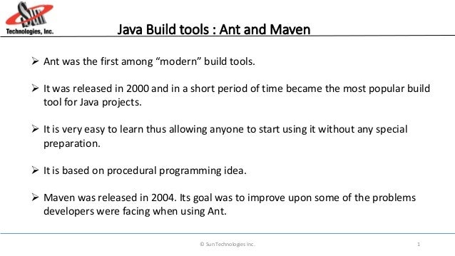 """Java Build tools : Ant and Maven  Ant was the first among """"modern"""" build tools.  It was released in 2000 and in a short ..."""
