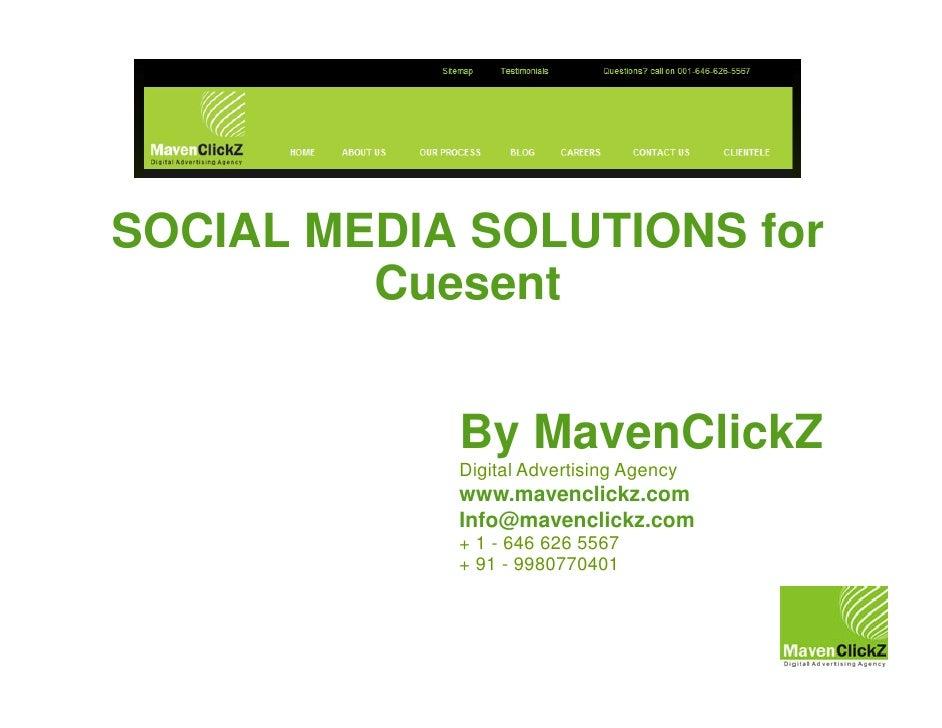 SOCIAL MEDIA SOLUTIONS for         Cuesent            By MavenClickZ            Digital Advertising Agency            www....