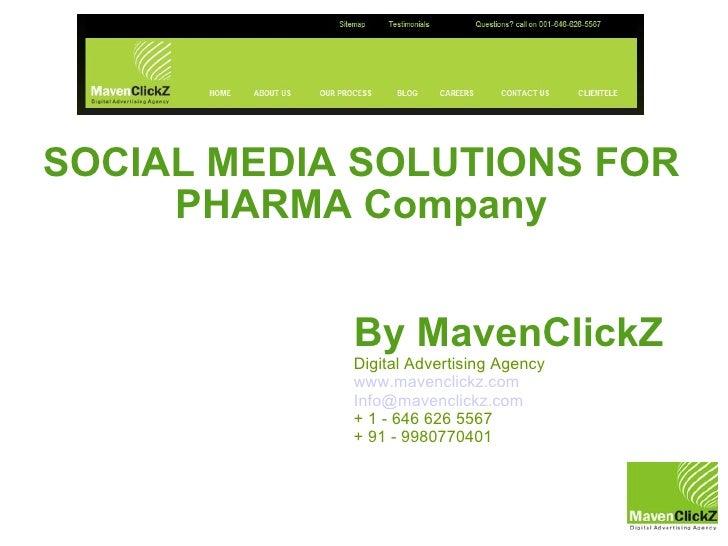 SOCIAL MEDIA SOLUTIONS FOR PHARMA Company By MavenClickZ Digital Advertising Agency www.mavenclickz.com [email_address] + ...