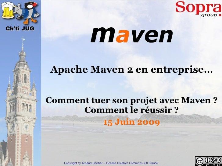 Apache Maven 2 en entreprise… Comment tuer son projet avec Maven ? Comment le réussir ? 15 Juin 2009