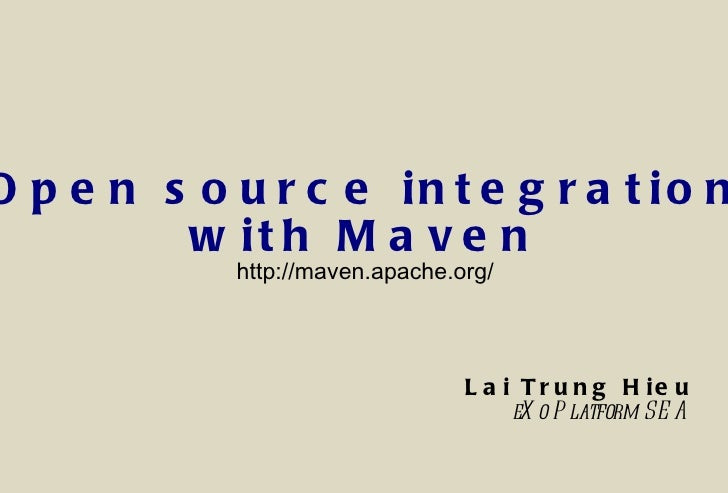 <ul>Open source integration with Maven </ul><ul>http://maven.apache.org/ </ul><ul>Lai Trung Hieu eXo Platform SEA </ul>