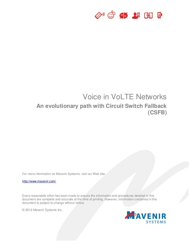 Voice in VoLTE Networks An evolutionary path with Circuit Switch Fallback (CSFB) For more information on Mavenir Systems, ...