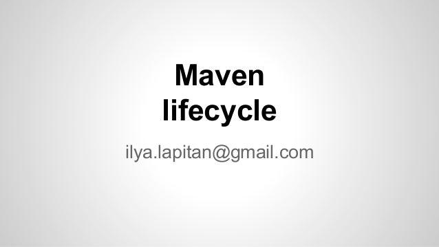 Maven lifecycle ilya.lapitan@gmail.com