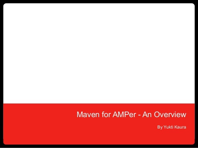 Maven for AMPer - An Overview                     By Yukti Kaura