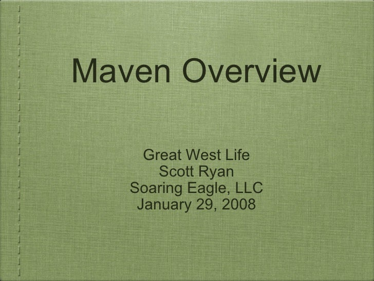 Maven Overview Great West Life Scott Ryan Soaring Eagle, LLC January 29, 2008