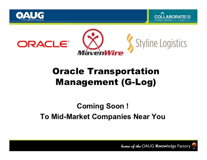Oracle Transportation    Management (G-Log)           Coming Soon ! To Mid-Market Companies Near You