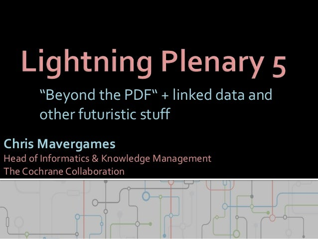 """Beyond the PDF"" + linked data and other futuristic stuff Chris Mavergames Head of Informatics & Knowledge Management The ..."