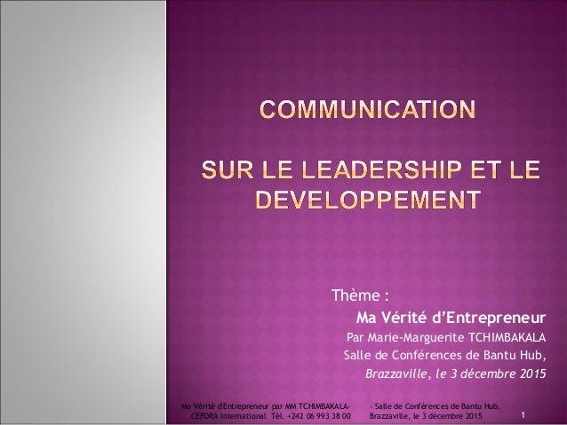 Thème : Ma Vérité d'Entrepreneur Par Marie-Marguerite TCHIMBAKALA Salle de Conférences de Bantu Hub, Brazzaville, le 3 déc...