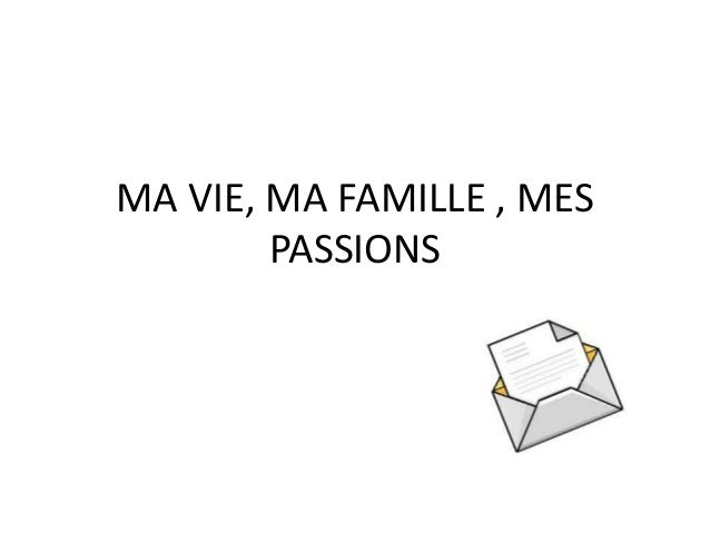 MA VIE, MA FAMILLE , MES PASSIONS