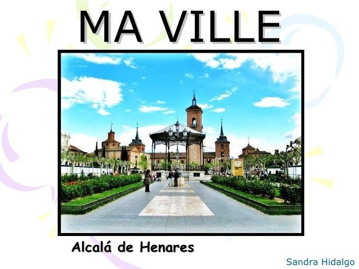 MA VILLE Alcalá de Henares Sandra Hidalgo