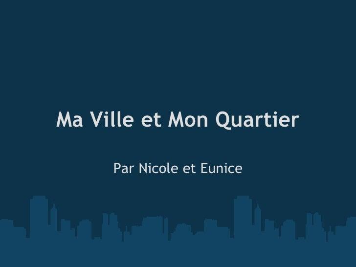 Ma Ville et Mon Quartier Par Nicole et Eunice