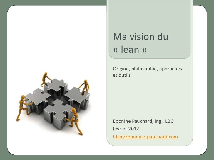 Ma vision du lean   Origine, philosophie, approches et outils           © 2012 Eponine PauchardMa vision du« lean »Origine...