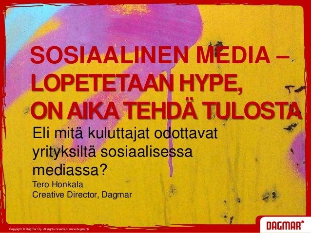 Copyright © Dagmar Oy. All rights reserved. www.dagmar.fi Eli mitä kuluttajat odottavat yrityksiltä sosiaalisessa mediassa...