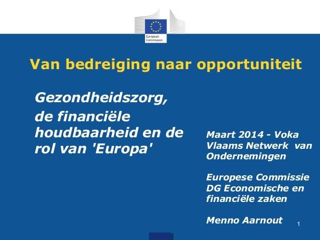 Van bedreiging naar opportuniteit Gezondheidszorg, de financiële houdbaarheid en de rol van 'Europa' Maart 2014 - Voka Vla...