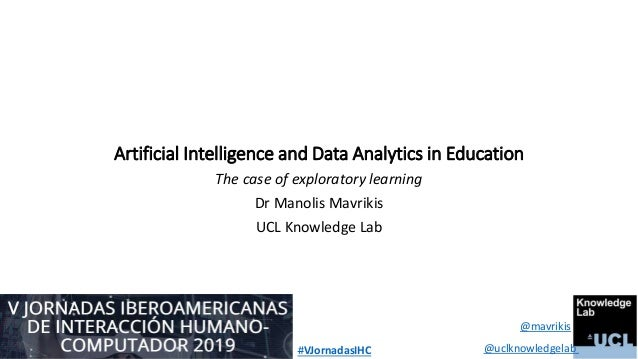 Artificial Intelligence and Data Analytics in Education The case of exploratory learning Dr Manolis Mavrikis UCL Knowledge...