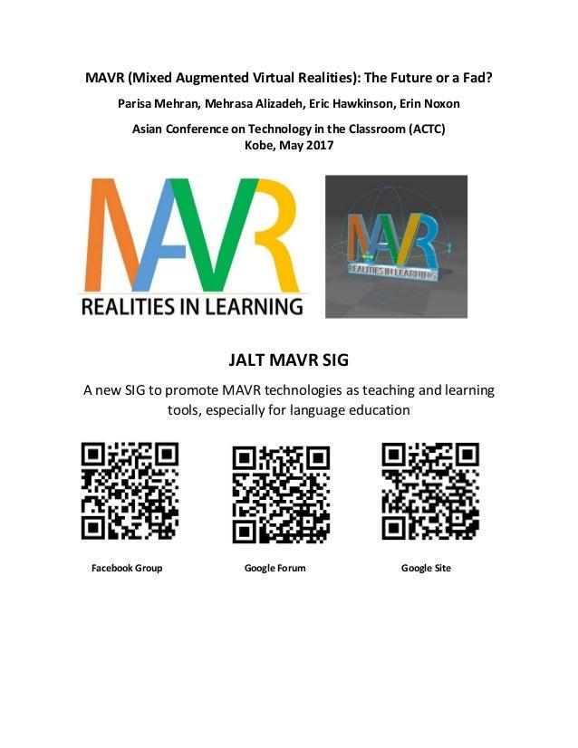 MAVR (Mixed Augmented Virtual Realities): The Future or a Fad? Parisa Mehran, Mehrasa Alizadeh, Eric Hawkinson, Erin Noxon...