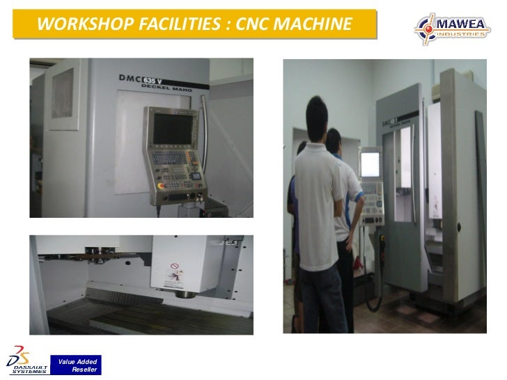 WORKSHOP FACILITIES : CNC MACHINE  Value Added      Reseller