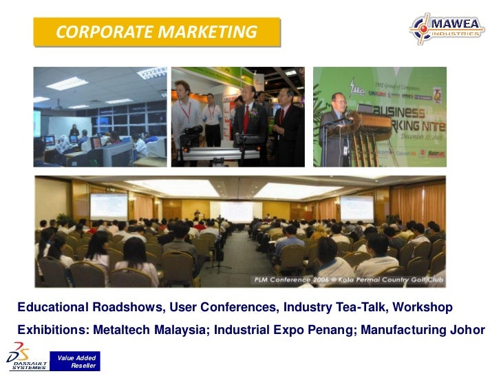 CORPORATE MARKETINGEducational Roadshows, User Conferences, Industry Tea-Talk, WorkshopExhibitions: Metaltech Malaysia; In...