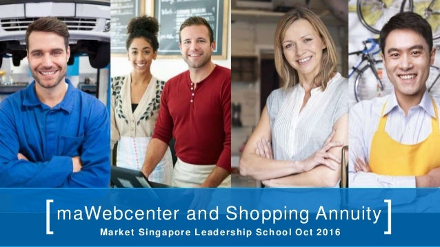 maWebcenter and Shopping Annuity[ ]Market Singapore Leadership School Oct 2016