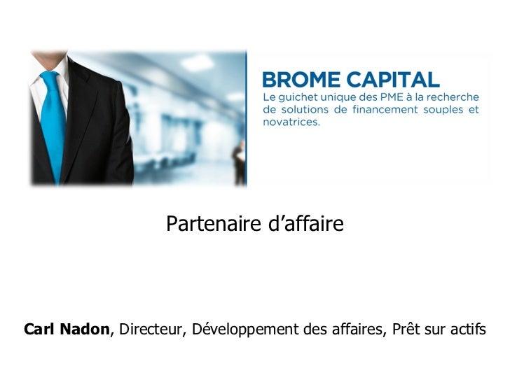Partenaire d'affaire Carl Nadon , Directeur, Développement des affaires, Prêt sur actifs