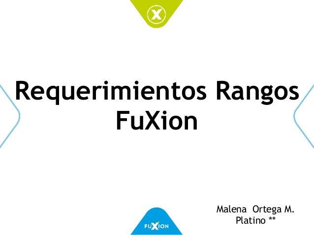 Requerimientos Rangos FuXion Malena Ortega M. Platino **