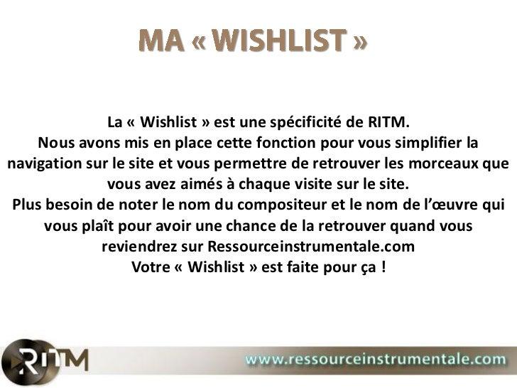 La « Wishlist » est une spécificité de RITM.    Nous avons mis en place cette fonction pour vous simplifier lanavigation s...