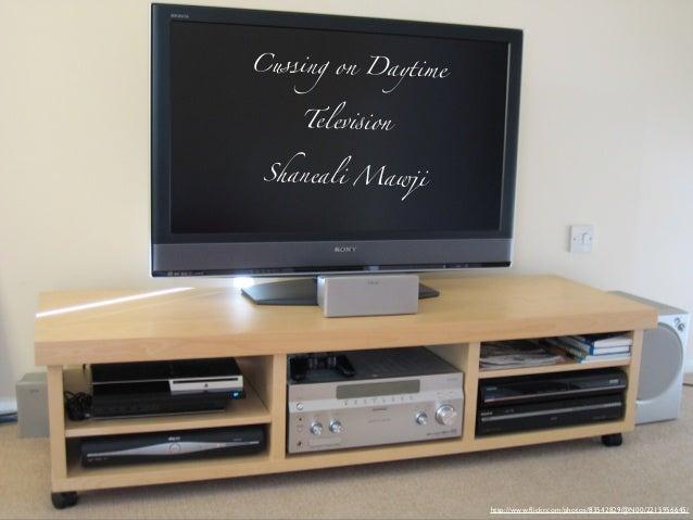 "Cussing on Daytime Telev""ion Shaneali Mawji http://www.flickr.com/photos/83542829@N00/2215956645/"