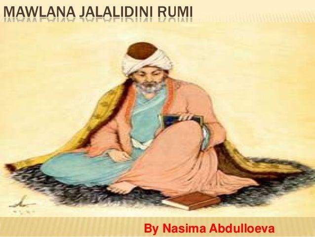 MAWLANA JALALIDINI RUMI                By Nasima Abdulloeva