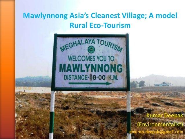 Mawlynnong Asia's Cleanest Village; A model Rural Eco-Tourism Kumar Deepak (Environmentalist) environ.deepak@gmail.com