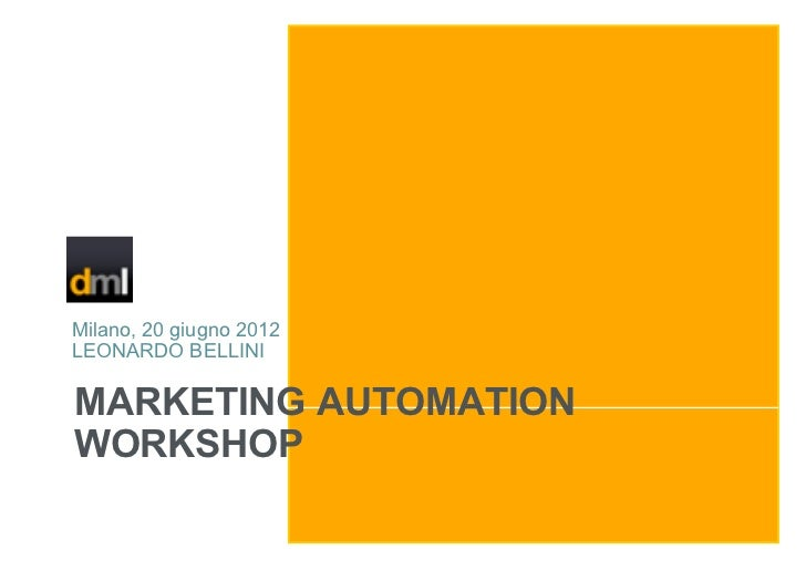 Milano, 20 giugno 2012LEONARDO BELLINIMARKETING AUTOMATIONWORKSHOP