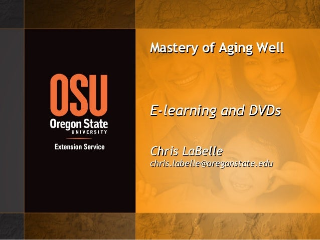 Mastery of Aging WellMastery of Aging Well E-learning and DVDsE-learning and DVDs Chris LaBelleChris LaBelle chris.labelle...