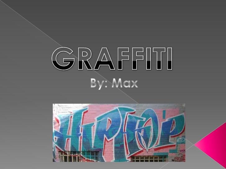 GRAFFITI<br />By: Max<br />