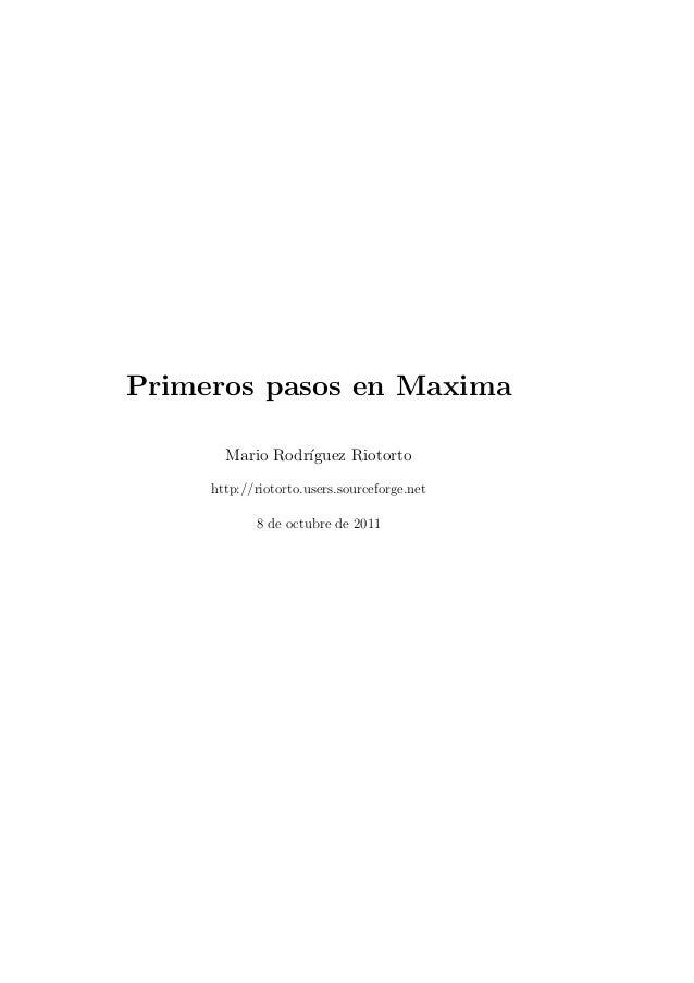 Primeros pasos en Maxima       Mario Rodr´                 ıguez Riotorto     http://riotorto.users.sourceforge.net       ...