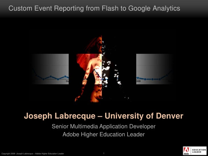 Custom Event Reporting from Flash to Google Analytics                           Joseph Labrecque – University of Denver   ...