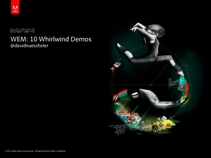 WEM: 10 Whirlwind Demos      @davidnuescheler©2011 Adobe Systems Incorporated. All Rights Reserved. Adobe Con dential.