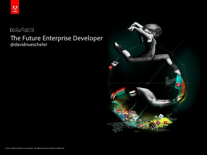 e Future Enterprise Developer      @davidnuescheler©2011 Adobe Systems Incorporated. All Rights Reserved. Adobe Con dential.