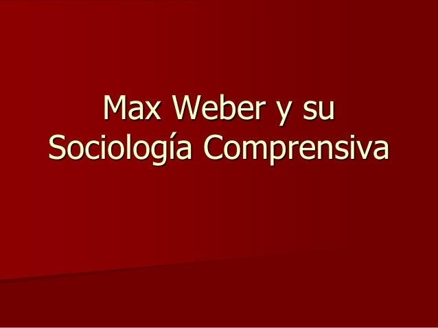 Max Weber y su Sociología Comprensiva