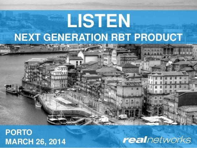 PORTO MARCH 26, 2014 LISTEN NEXT GENERATION RBT PRODUCT