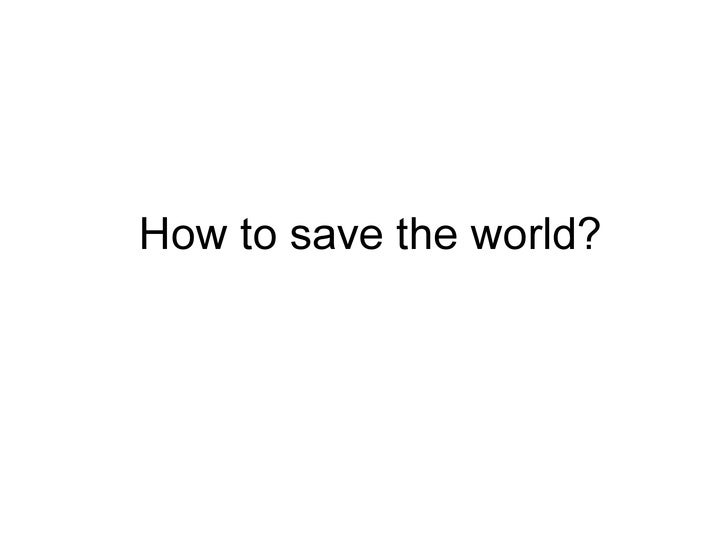 How to save the world?