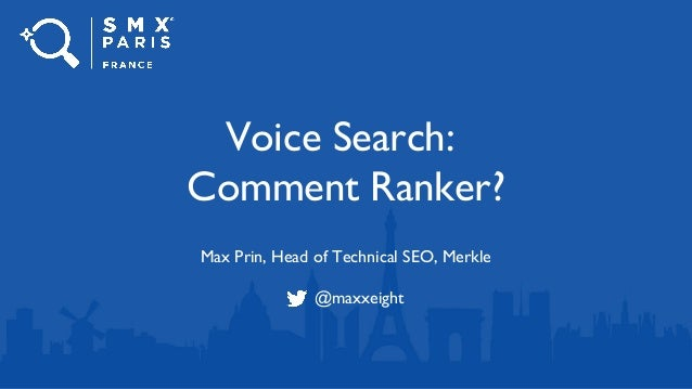 Voice Search: Comment Ranker? Max Prin, Head of Technical SEO, Merkle @maxxeight