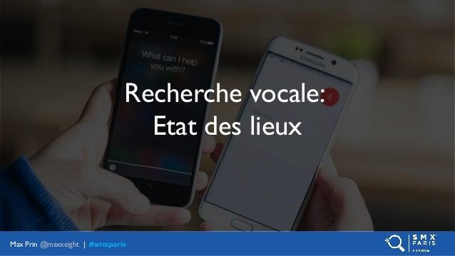 Max Prin - SMX Paris 2017 - Voice Search: Comment Ranker? Slide 3