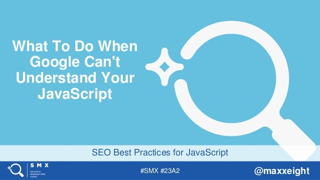 #SMX #23A2 @maxxeight SEO Best Practices for JavaScript What To Do When Google Can't Understand Your JavaScript