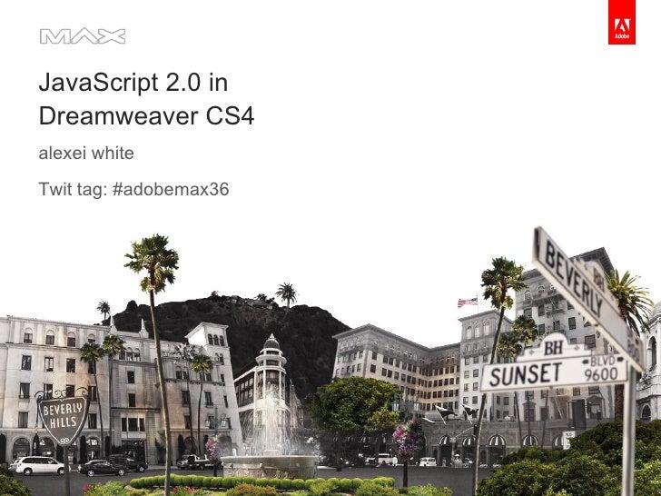 JavaScript 2.0 in Dreamweaver CS4 alexei white Twit tag: #adobemax36