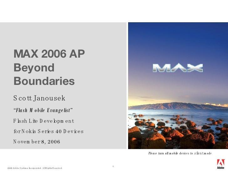 "MAX 2006 AP Beyond Boundaries Scott Janousek "" Flash Mobile Evangelist""  Flash Lite Development  for Nokia Series 40 Devic..."