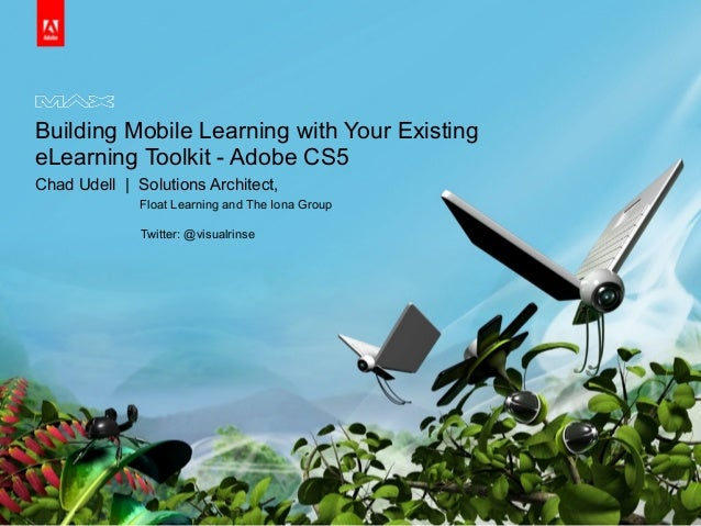 Building Mobile Learning with Your Existing eLearning Toolkit - Adobe CS5 Chad Udell | Solutions Architect, Float Learning...