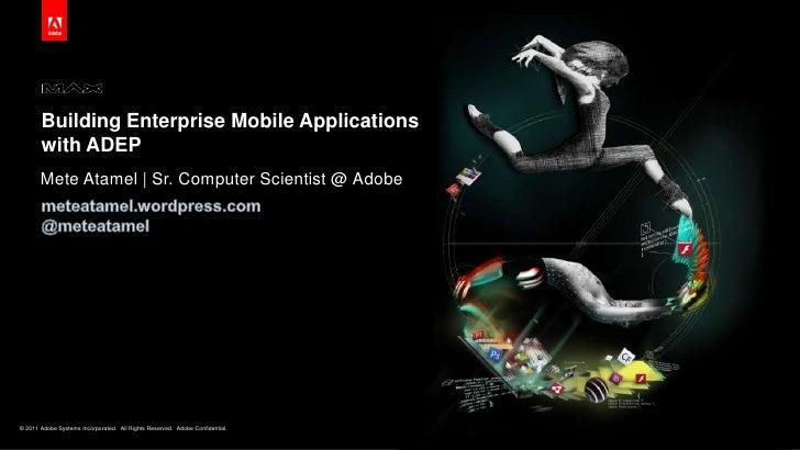 Building Enterprise Mobile Applications with ADEP<br />Mete Atamel | Sr. Computer Scientist @ Adobe<br />meteatamel.wordpr...